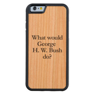 what would george h w bush do carved® cherry iPhone 6 bumper case