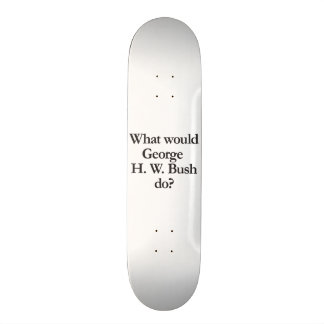 what would george h w bush do skateboard