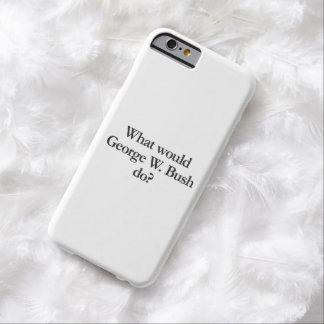 what would george w bush do barely there iPhone 6 case