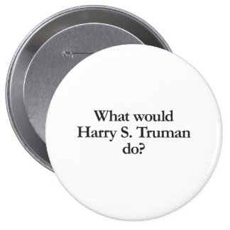 what would harry s truman do 4 inch round button
