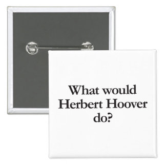 what would herbert hoover do 2 inch square button