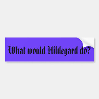 What would Hildegard do? Bumper Sticker