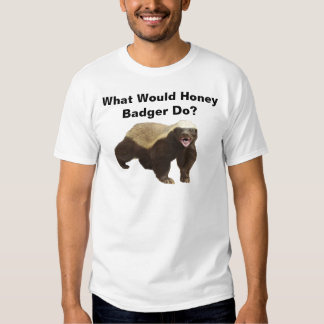 What Would Honey Badger Do? Shirt
