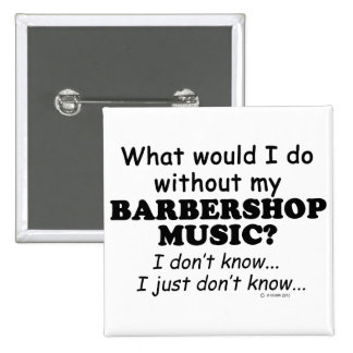 What Would I Do, Barbershop Music Pinback Button