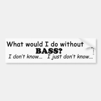 What Would I Do, Bass Bumper Sticker