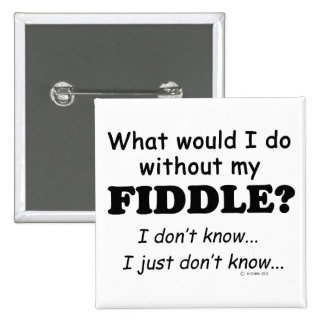 What Would I Do, Fiddle Button