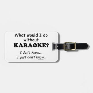 What Would I Do, Karaoke Tag For Bags