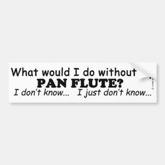 What Would I Do, Pan Flute Bumper Sticker