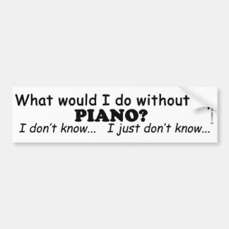 What Would I Do, Piano Bumper Sticker