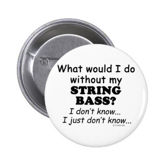 What Would I Do, String Bass Pinback Buttons