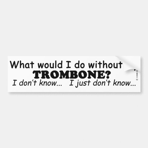 What Would I Do, Trombone Bumper Stickers
