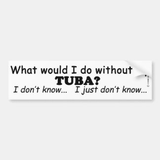 What Would I Do, Tuba Bumper Sticker