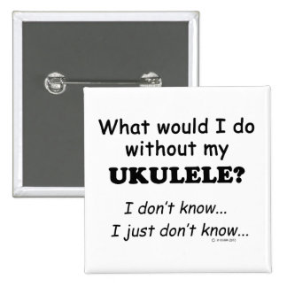 What Would I Do, Ukulele Pinback Buttons