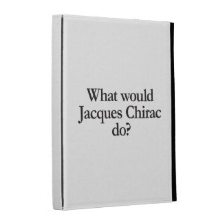 what would jacques chirac do iPad case