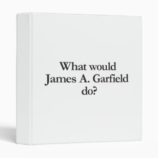 what would james a garfield do binders