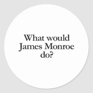 what would james monroe do classic round sticker