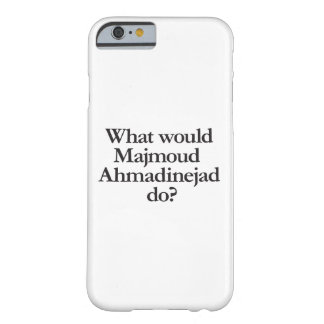 what would jamjoud ahmadinejad do barely there iPhone 6 case