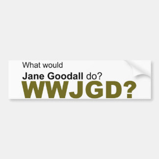 What would Jane Goodall do? Car Bumper Sticker