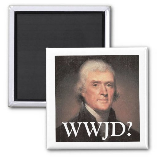 What Would Jefferson Do? 2 Inch Square Magnet
