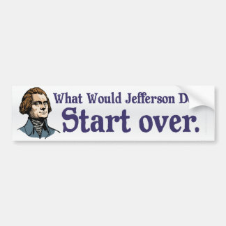 What Would Jefferson Do? Bumper Sticker Car Bumper Sticker