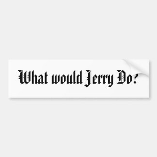 What would Jerry Do Bumper Stickers
