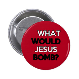 What would Jesus Bomb? Pinback Button
