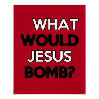 What would Jesus Bomb? Posters
