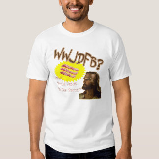 What Would Jesus Do For Bacon T-Shirt