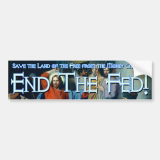 What Would Jesus Do? He'd End the Fed Car Bumper Sticker