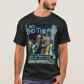 What Would Jesus Do?  He'd End the Fed T-Shirt