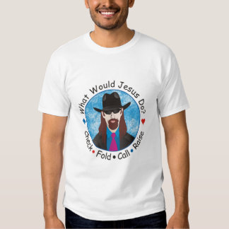 What Would Jesus Do ? Tee Shirt