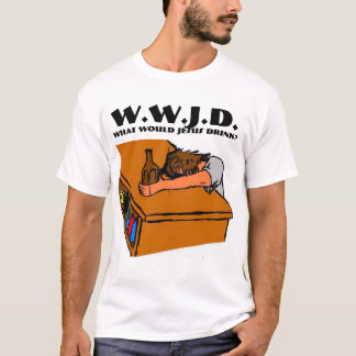 What would Jesus Drink 2 T-Shirt