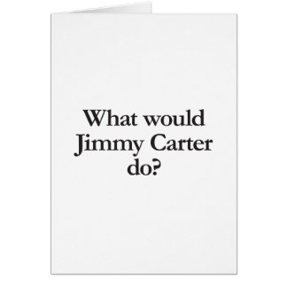 what would jimmy carter do greeting card