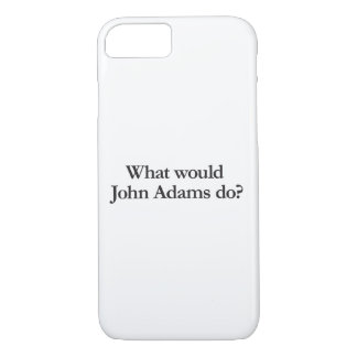 What would John Adams do iPhone 8/7 Case