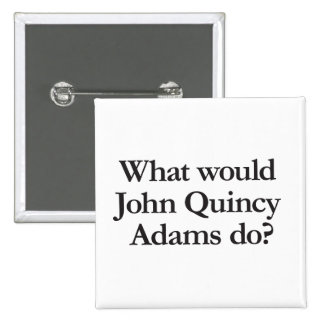 what would john quincy adams do 2 inch square button