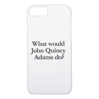 what would john quincy adams do iPhone 8/7 case