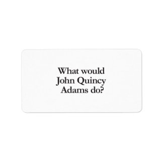 what would john quincy adams do address label