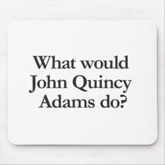 what would john quincy adams do mouse pads