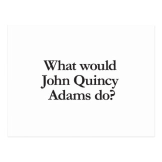 what would john quincy adams do postcards