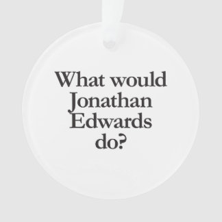 what would jonathan edwards do