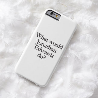what would jonathan edwards do barely there iPhone 6 case