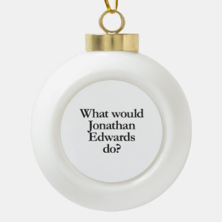 what would jonathan edwards do ornaments