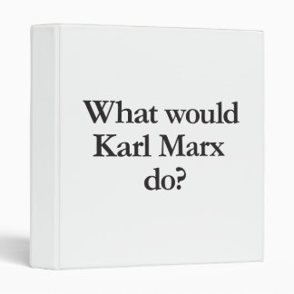 what would karl marx do binder