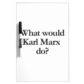 what would karl marx do Dry-Erase board