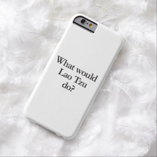 what would lao tzu do barely there iPhone 6 case