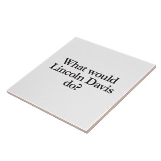 what would lincoln davis do ceramic tile