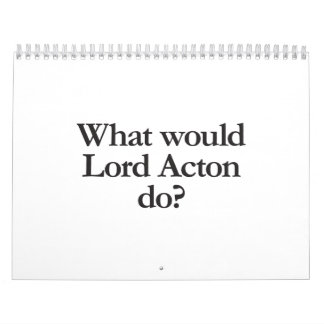 what would lord acton do calendar