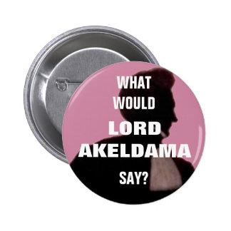 What would Lord Akeldama say? Pin badge.