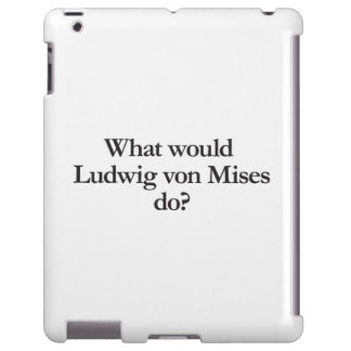 what would ludwig von mises do