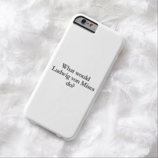 what would ludwig von mises do barely there iPhone 6 case